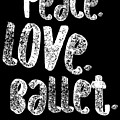 Peace Love Ballet Shirt Dancing Gift Cute Ballerina Girls Dancer Dance Light by J P