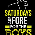 Saturdays Are Fore The Boys Funny Golf by The Perfect Presents
