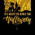 tshirt Its Never Too Early For Halloween gold foil by Kaylin Watchorn