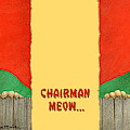Chairman Meow... by Will Bullas