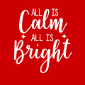 All Is Calm All Is Bright by Print My Mind