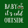 Baby It's Cold Outside by Print My Mind