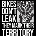 Bikes Dont Leak Oil They Mark Territory Skull by TeeQueen2603