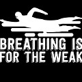 Breathing Is For The Weak Swimming  by Andrea Robertson
