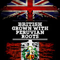 British Grown With Peruvian Roots by Jose O