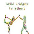 Build Bridges To Others by Claudia Schoen