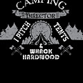 Camping Director I Pitch Tents And Whack Hardwood by TeeQueen2603