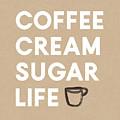 Coffee Cream Sugar Life - Art By Linda Woods by Linda Woods