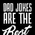 Dad Jokes Are The Best by Andrea Robertson