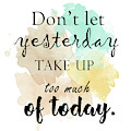 Don't Let Yesterday Take Up Too Much Of Today..  15 by Prar Kulasekara