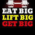 Eat Big Lift Big Get Big Gym Workout Fitness by TeeQueen2603
