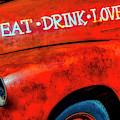 Eat Drink Love Rusty Truck by Garry Gay