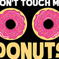 Funny Donut Dont Touch My Donuts Sarcastic Joke by Festivalshirt