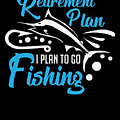 Funny Fishing Yes I Do Have Retirement Plan Gift by TeeQueen2603
