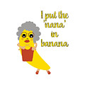 Funny Nana Banana With Text  by Barefoot Bodeez Art