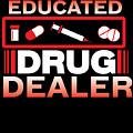 Funny Nurse Educated Drug Dealer Medicine Gift by TeeQueen2603