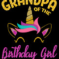 Grandpa Of The Unicorn Birthday Girl by Carlos Ocon