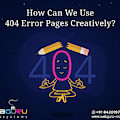 How Can You Turn The 404 Error Pages Interesting And Engaging by Webguru Infosystems