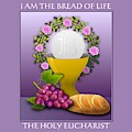 I Am The Bread Of Life The Holy Eucharist by Rose Santuci-Sofranko