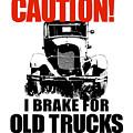 I Brake For Old Trucks by David King