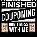 I Just Finished Couponing Dont Mess With Me by TeeQueen2603