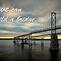 Love Can Build A Bridge - Chesapeake by Bill Swartwout Photography