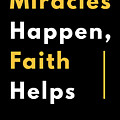 Miracles Happen Faith Helps Bible Christian Love by Henry B
