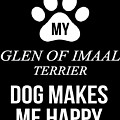 My Glen Of Imaal Terrier Makes Me Happy by Jose O