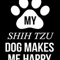 My Shih Tzu Makes Me Happy by Jose O