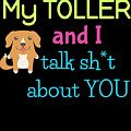 My Toller And I Talk Sh T About You by DogBoo