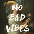 No Bad Vibes Quote Print by Georgia Fowler