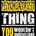 Psychiatrist You Wouldnt Understand by Dusan Vrdelja