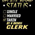 Relationship Status Taken By A Badass Clerk by TeeQueen2603