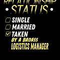 Relationship Status Taken By A Logistics Manager by TeeQueen2603