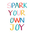 Spark Your Own Joy- Art By Linda Woods by Linda Woods