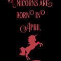 Unicorns Are Born In April by Sourcing Graphic Design