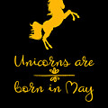 Unicorns Are Born In May by Sourcing Graphic Design