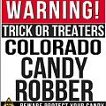 Warning Colorado Candy Robber by Jose O
