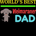 Worlds Best Weimaraner Dad by DogBoo