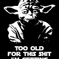 Yoda Parody - Too Old For This Shit I'm Getting by Filip Hellman