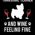 Yorkshire Terrier And Wine Feeling Fine Dog Yorkie by TeeQueen2603