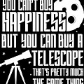 You Cant Buy Happiness Telescope Astronomy by FH Design
