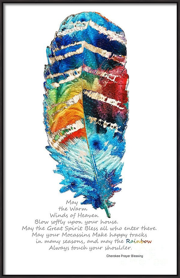 Sharon Cummings - Colorful Feather Art - Cherokee Blessing - By Sharon Cummings