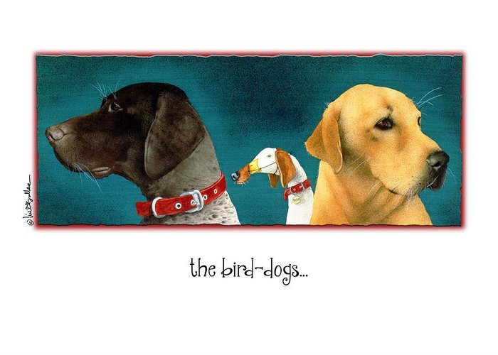 the bird dogs... by Will Bullas